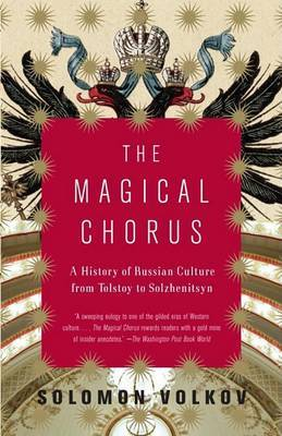 The Magical Chorus : A History of Russian Culture from Tolstoy to Solzhenitsyn