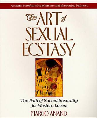 The Art of Sexual Ecstacy: The Path of Sacred Sexuality for Western Lovers