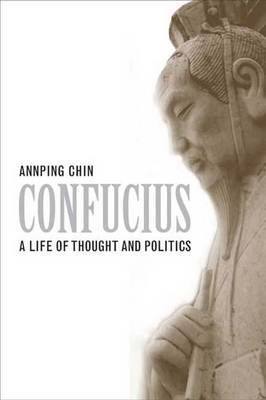 Confucius: A Life of Thought and Politics