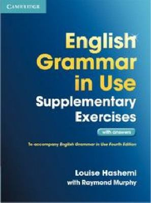 English Grammar in Use Supplementary Exercises with Answers - to accompany English Grammar in Use 4ed