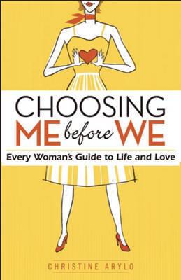 Choosing Me Before We Every Woman's Guide to Life and Love