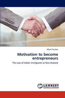 Motivation to Become EntrepreneursThe Case of Indian Immigrants to New Zealand