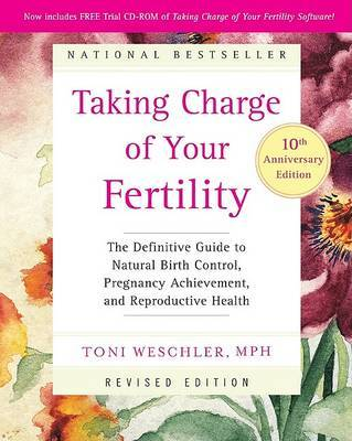 Taking Charge of Your Fertility : The Definitive Guide to Natural Birth Control