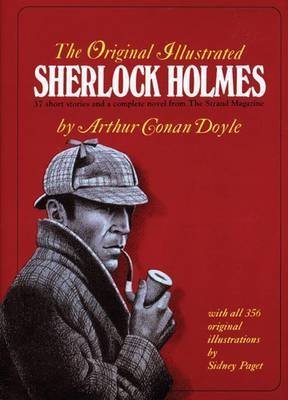 The Original Illustrated Sherlock Holmes 37 Complete Stories and a complete novel