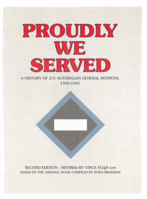 Proudly We Served : A History of 2/5 Australian General Hospital 1940-1945