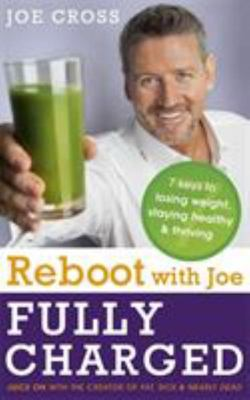The Reboot with Joe Fully Charged - 7 Keys to Losing Weight, Staying Healthy and Thriving