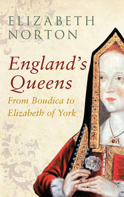 England's Queens: From Boudica to Elizabeth of York