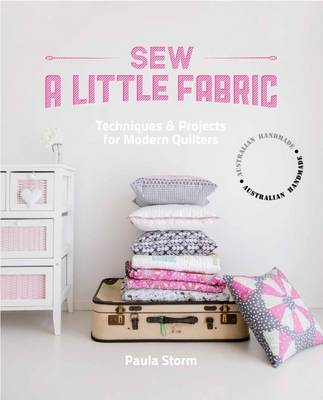 Sew a Little Fabric: Techniques and Projects for Modern Quilters