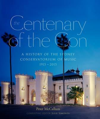 The Centenary of the Con: A History of the Sydney Conservatorium of Music 1915 - 2015