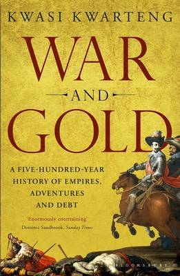 War and Gold: A Five-Hundred-Year History of Empires, Adventures and Debt