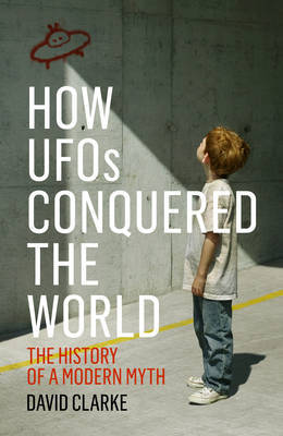 How UFOs Conquered the World - The History of a Modern Myth