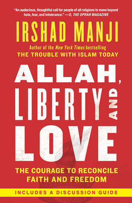 Allah, Libery and Love: The Courage to Reconcile Faith and Freedom