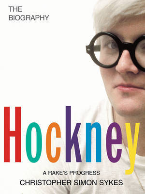 Hockney: The Biography - Sykes, Christph