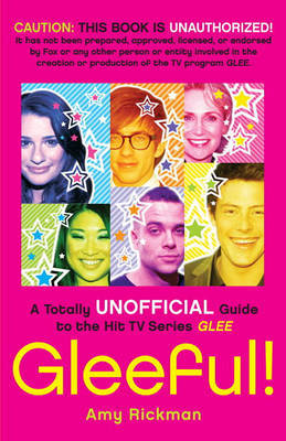 Gleeful: Totally Unofficial Guide to the Hit TV Series Glee