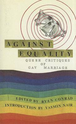 Against Equality: Queer Critiques of Gay