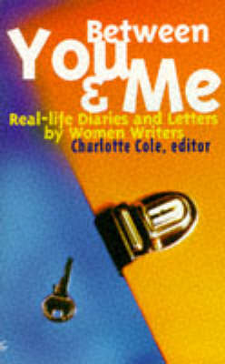 Between You & Me: Real Life Diaries and Letters by Women Writers