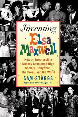 Inventing Elsa Maxwell - Staggs, Sam