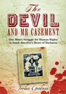 Devil and Mr Casement: One Man's Struggle for Human Rights in South America's Heart of Darkness