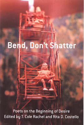 Bend Don't Shatter: Poets on the Beginning of Desire