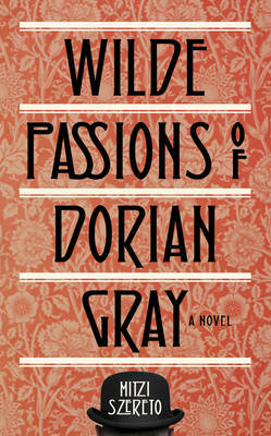 Wilde Passions of Dorian Gray: A Novel -