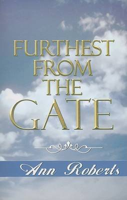 Furthest From the Gate - Roberts, Ann