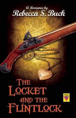Locket and The Flintlock - Buck, Rebecca