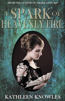 Spark of Heavenly Fire - Knowles, Kathle