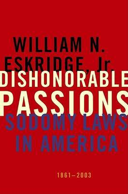 Dishonorable Passions: Sodomy Laws in Am