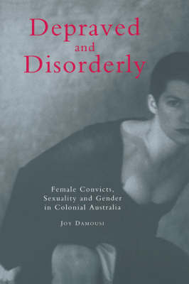 Depraved and Disorderly: Female Convicts