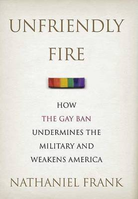 Unfriendly Fire: How The Gay Ban Undermi