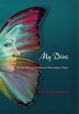 My Diva: 65 Gay Men on the Women Who Ins