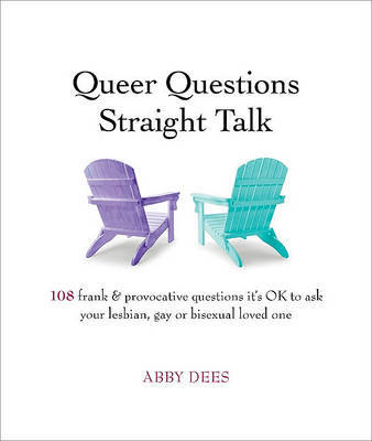 Queer Questions Straight Talk - Dees, Ab
