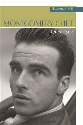 Montgomery Clift: Queer Star - Girelli,