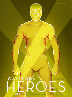 Gay Porn Heroes: 100 Most Famous Porn St