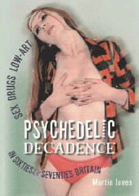 Psychedelic Decdence: Sex Drugs Low-Art