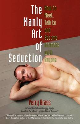 Manly Art of Seduction: How to Meet and Become Intimate with Anyone