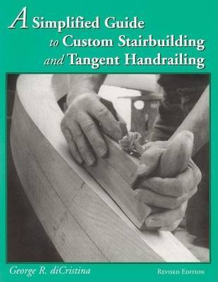 A Simplified Guide to Custom Stairbuilding and Tangent Handrailing