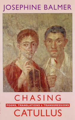 Chasing Catullus: Poems, Translations & Transgressions