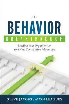 Behavior Breakthrough: Leading Your Organization to a New Competitive Advantage