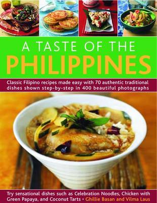 A Taste of the Phillipines: Classic Filipino Recipes Made Easy with 70 Authentic Traditional Dishes Shown Step-by-step in 400 Beautiful Photographs