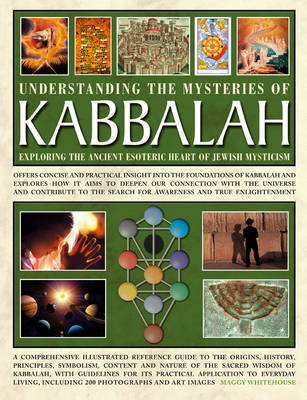 Understanding the Mysteries of Kabbalah: Exploring the Ancient Esoteric Heart of Jewish Mysticism: Offers Concise and Practical Insight into the Foundations of Kabbalah and Explores How it Aims to Deepen Our Connection with the Universe and Contribute to