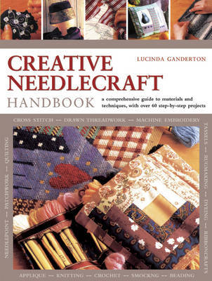 Creative Needlework Handbook: a Comprehensive Guide to Materials and Techniques, with Over 60 Step-by-step Projects