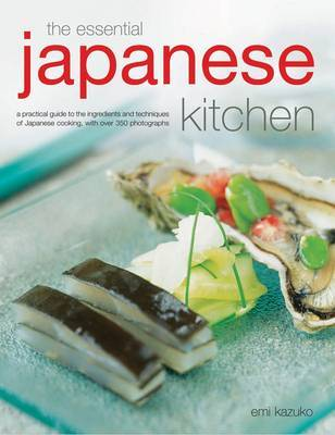 The Essential Japanese Kitchen: A Practical Guide to the Ingredients and Techniques of Japanese Cooking, with Over 350 Photographs