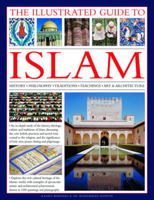 The Illustrated Guide to Islam: History, Philosophy, Traditions, Teachings, Art and Architecture