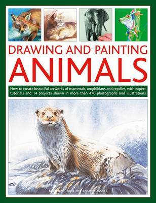 Drawing and Painting Animals: How to Create Beautiful Artworks of Mammals, Amphibians and Reptiles, with Expert Tutorials and 14 Projects Shown in More Than 470 Photographs and Illustrations