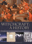 Witchcraft: a History : the Study of Magic and Necromancy Through the Ages, with 340 Illustrations