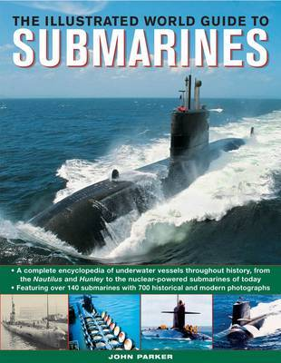 The Ilustrated World Guide to Submarines: Featuring Over 140 Submarines with 700 Historical and Modern Photographs