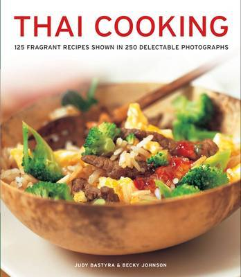 Thai Cooking: 125 Fragrant Recipes Shown in 250 Delectable Photographs