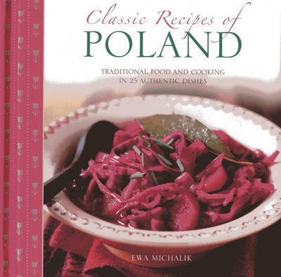 Classic Recipes of Poland: The Best Traditional Food and Cooking in 25 Authentic Regional Dishes