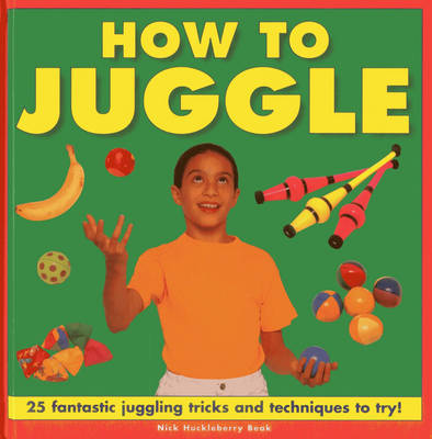 How to Juggle: 25 Fantastic Juggling Tricks and Techniques to Try!